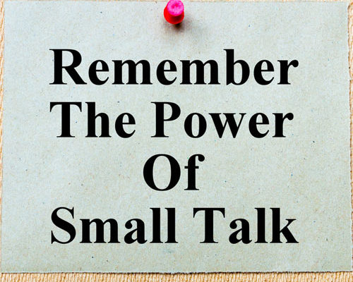 Remember the Power of Small Talk